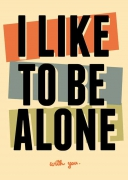 I like to be alone...