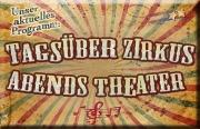 Tagsüber Zikus - abends Theater