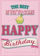 The best is yet to Happy Birthday